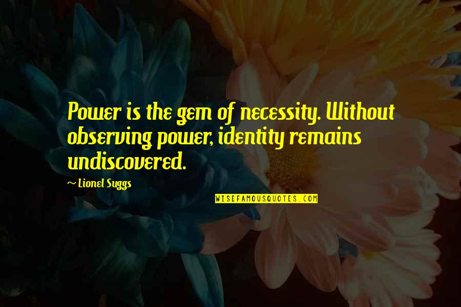 Power Vs Powerlessness Quotes By Lionel Suggs: Power is the gem of necessity. Without observing