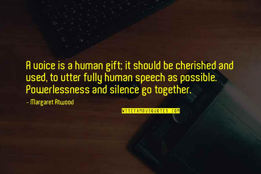 Power Vs Powerlessness Quotes By Margaret Atwood: A voice is a human gift; it should