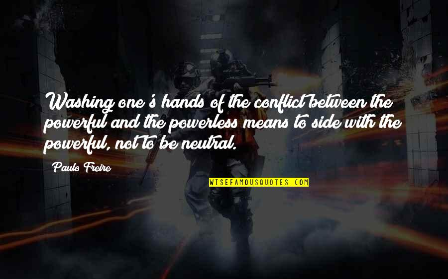 Power Vs Powerlessness Quotes By Paulo Freire: Washing one's hands of the conflict between the