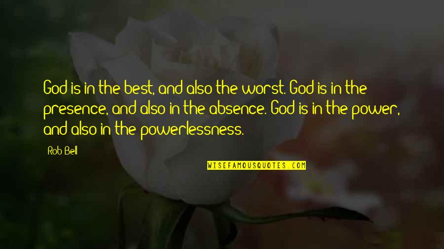 Power Vs Powerlessness Quotes By Rob Bell: God is in the best, and also the