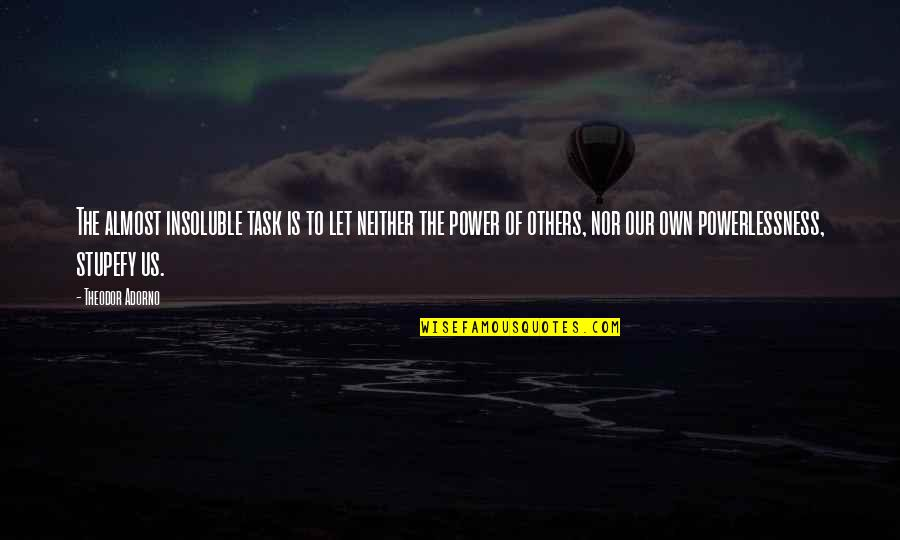 Power Vs Powerlessness Quotes By Theodor Adorno: The almost insoluble task is to let neither