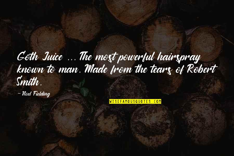 Powerful And Funny Quotes By Noel Fielding: Goth Juice ... The most powerful hairspray known