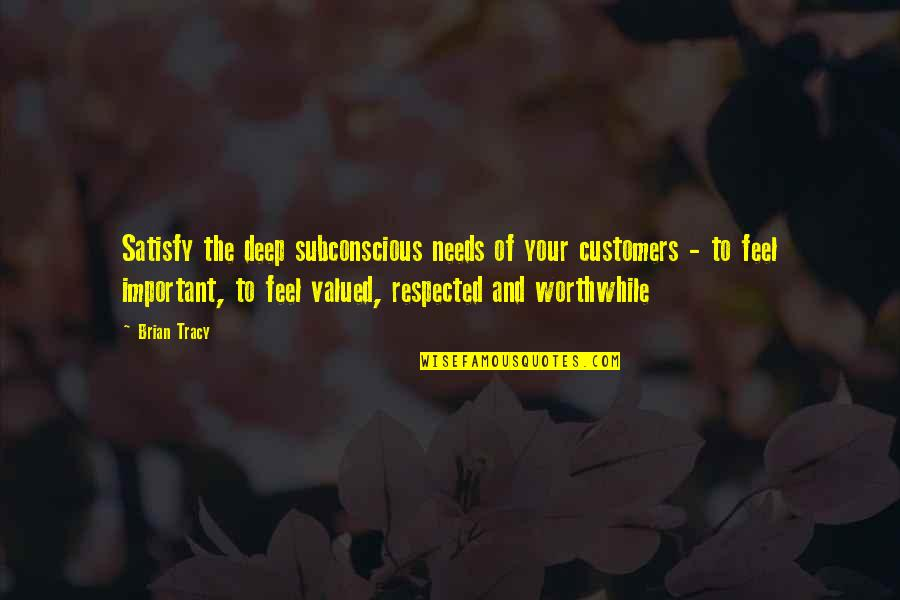 Powerful Birthing Quotes By Brian Tracy: Satisfy the deep subconscious needs of your customers