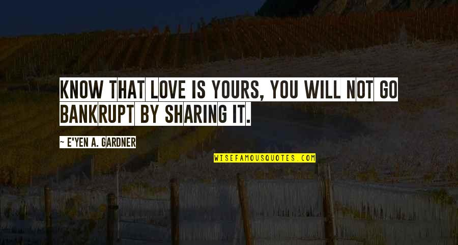 Powerful Birthing Quotes By E'yen A. Gardner: Know that love is yours, you will not