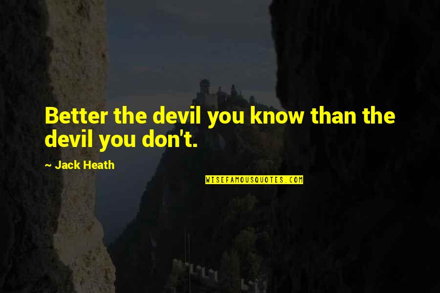 Powerful Birthing Quotes By Jack Heath: Better the devil you know than the devil