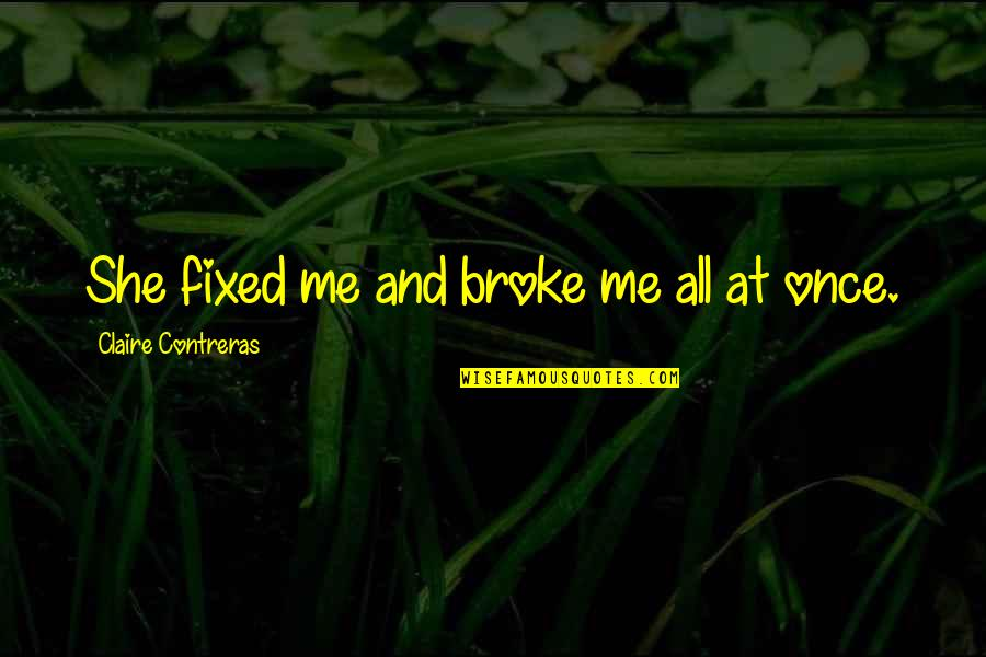 Powerful Superhero Quotes By Claire Contreras: She fixed me and broke me all at