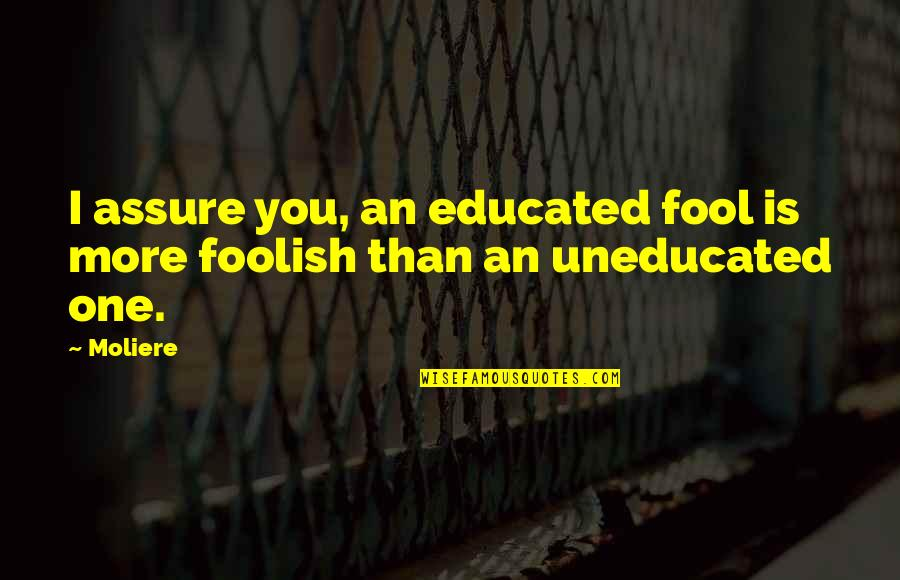 Powerful Superhero Quotes By Moliere: I assure you, an educated fool is more