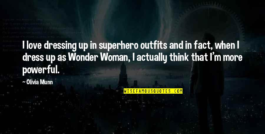 Powerful Superhero Quotes By Olivia Munn: I love dressing up in superhero outfits and