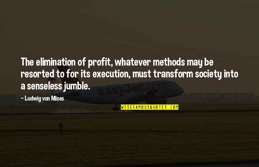 Powerful Woman Of God Quotes By Ludwig Von Mises: The elimination of profit, whatever methods may be