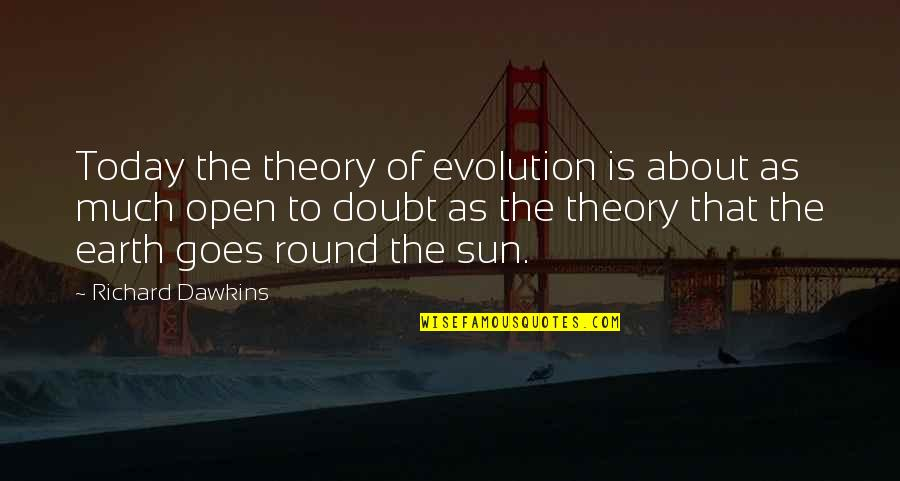 Powerful Woman Of God Quotes By Richard Dawkins: Today the theory of evolution is about as