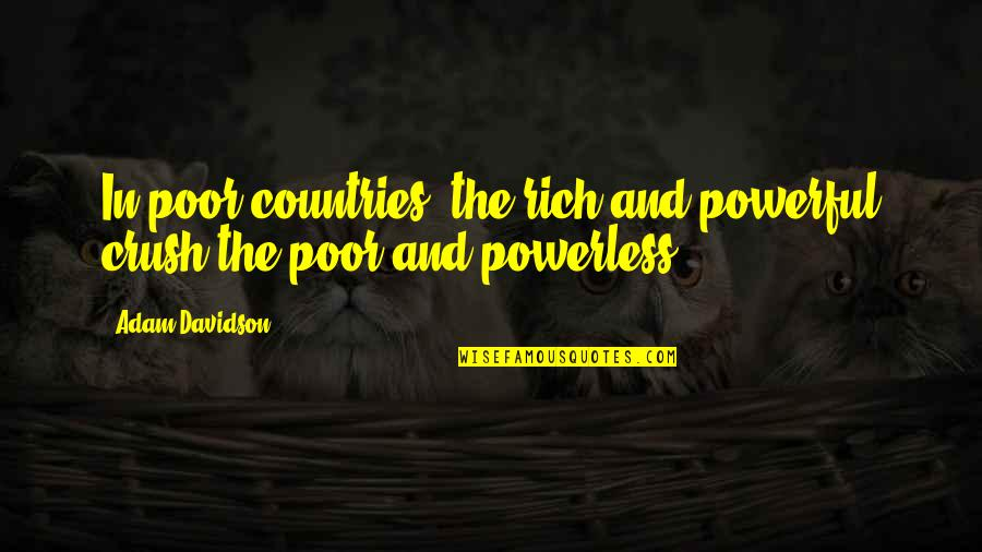 Powerless Quotes By Adam Davidson: In poor countries, the rich and powerful crush