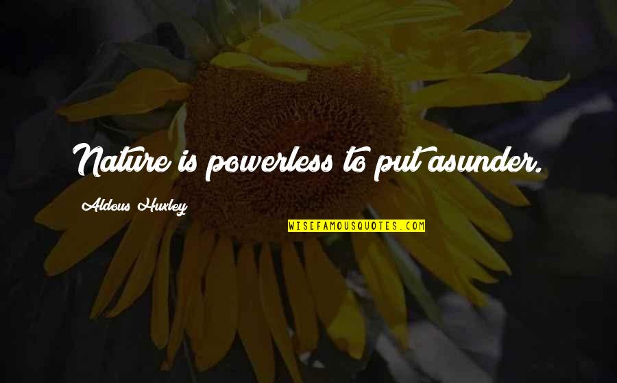 Powerless Quotes By Aldous Huxley: Nature is powerless to put asunder.