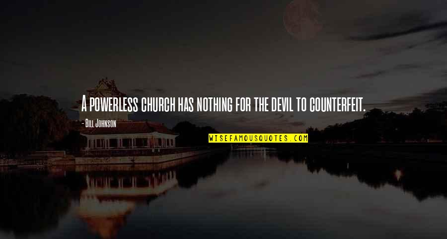 Powerless Quotes By Bill Johnson: A powerless church has nothing for the devil