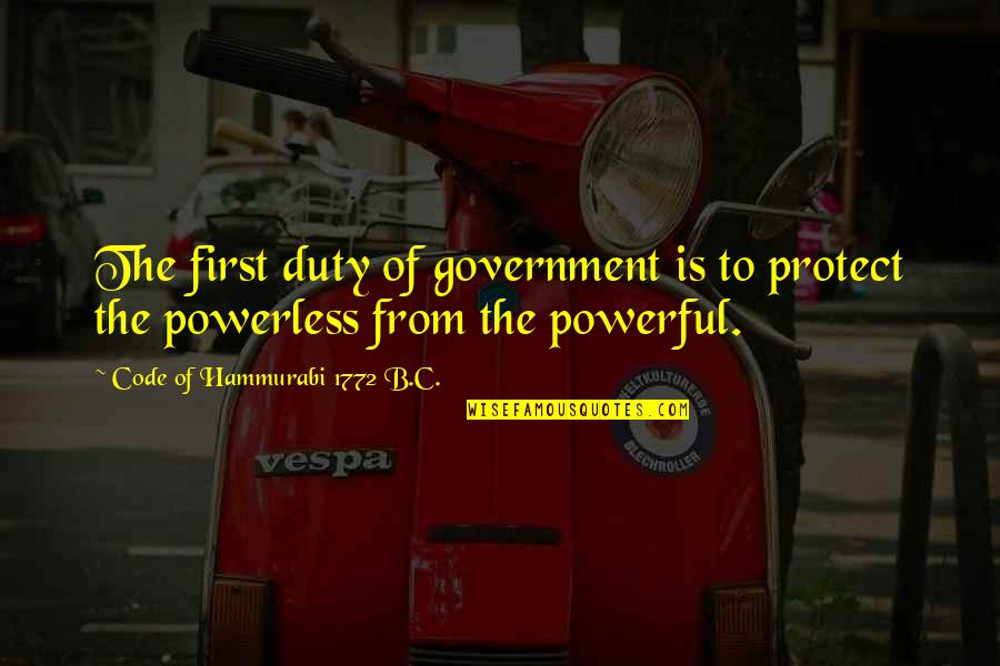 Powerless Quotes By Code Of Hammurabi 1772 B.C.: The first duty of government is to protect