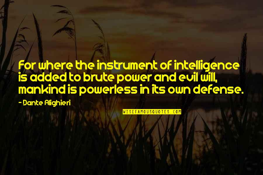 Powerless Quotes By Dante Alighieri: For where the instrument of intelligence is added