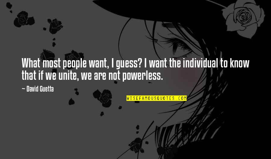 Powerless Quotes By David Guetta: What most people want, I guess? I want