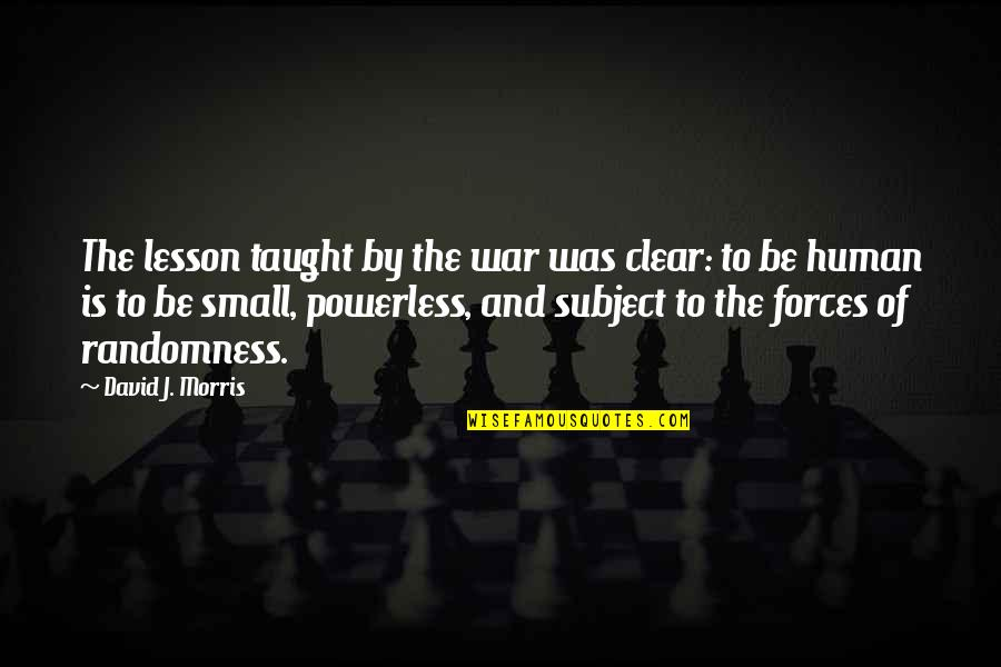 Powerless Quotes By David J. Morris: The lesson taught by the war was clear: