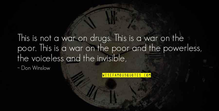 Powerless Quotes By Don Winslow: This is not a war on drugs. This