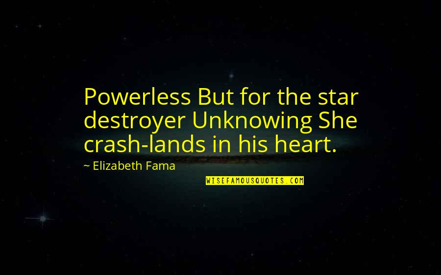Powerless Quotes By Elizabeth Fama: Powerless But for the star destroyer Unknowing She