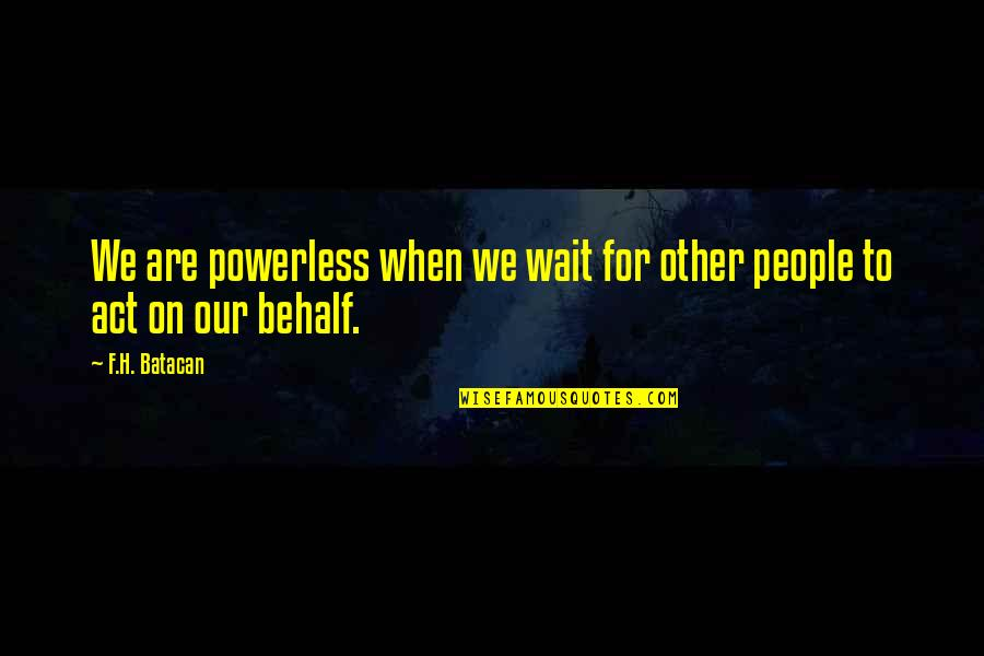 Powerless Quotes By F.H. Batacan: We are powerless when we wait for other