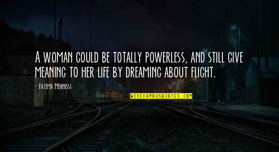 Powerless Quotes By Fatema Mernissi: A woman could be totally powerless, and still