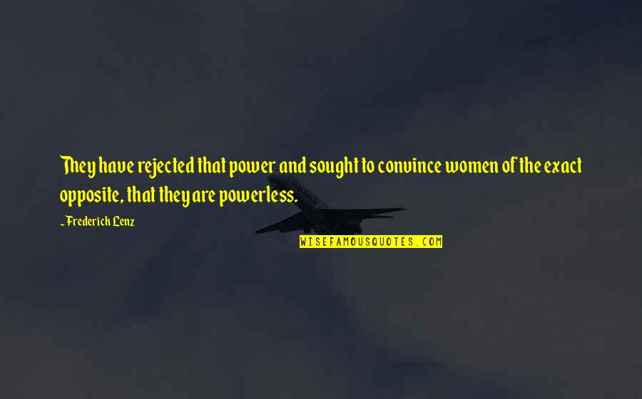 Powerless Quotes By Frederick Lenz: They have rejected that power and sought to