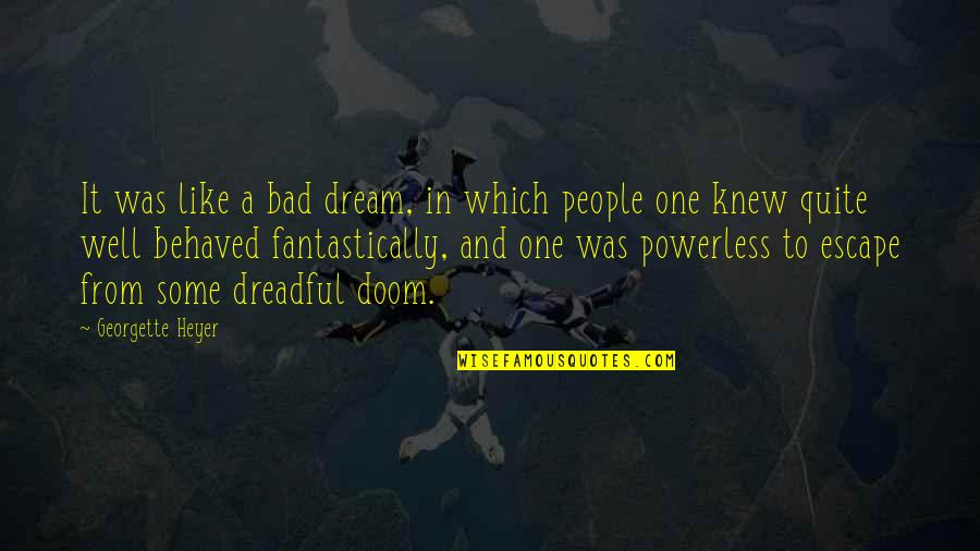 Powerless Quotes By Georgette Heyer: It was like a bad dream, in which