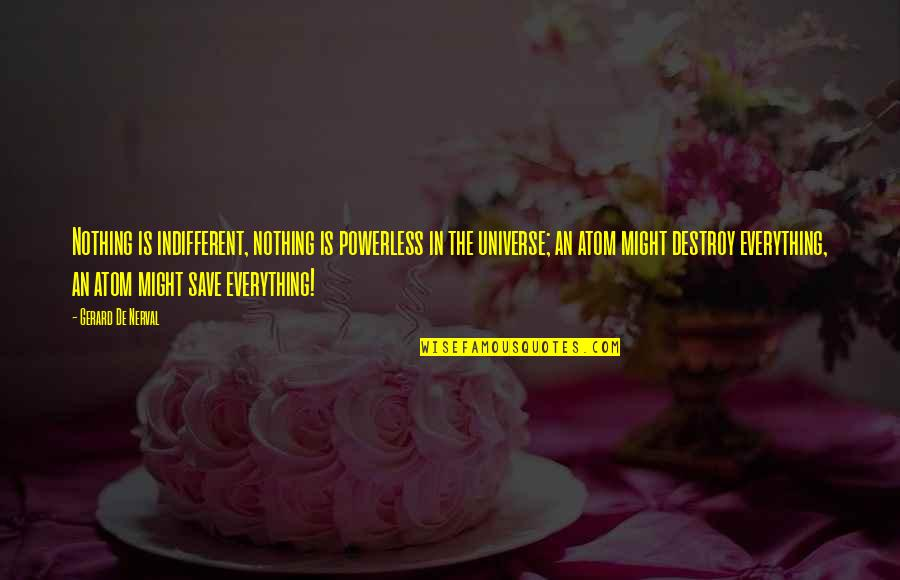 Powerless Quotes By Gerard De Nerval: Nothing is indifferent, nothing is powerless in the