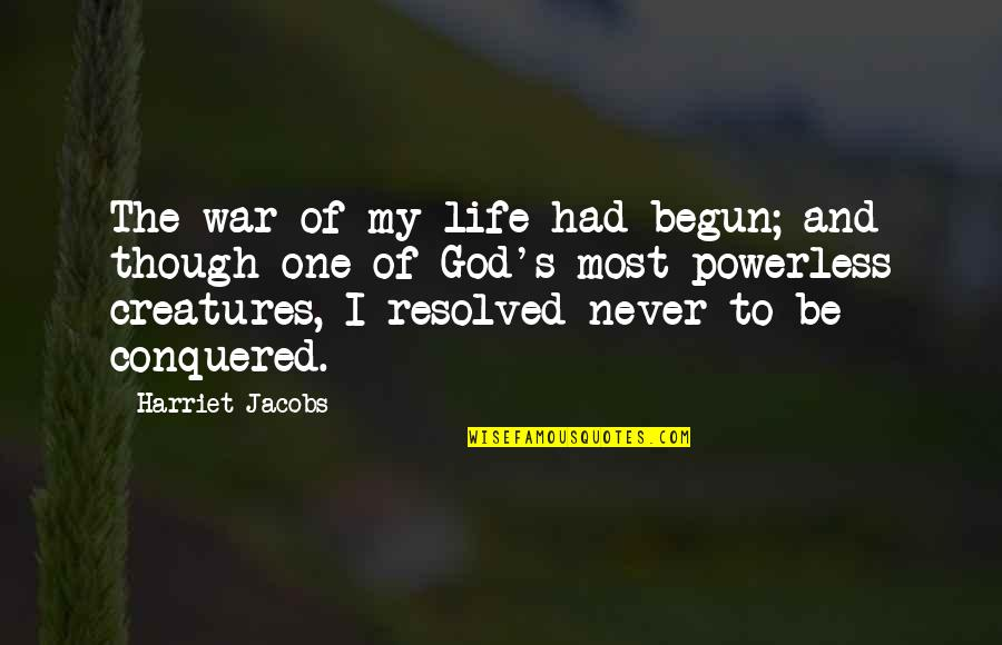 Powerless Quotes By Harriet Jacobs: The war of my life had begun; and