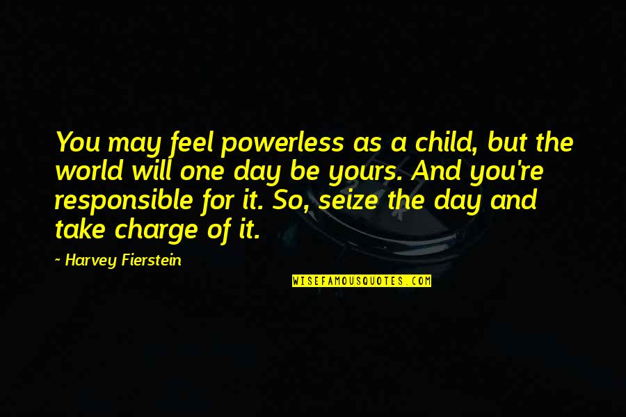 Powerless Quotes By Harvey Fierstein: You may feel powerless as a child, but