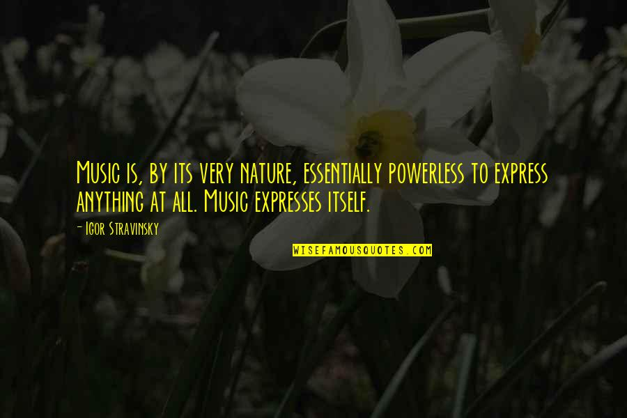 Powerless Quotes By Igor Stravinsky: Music is, by its very nature, essentially powerless