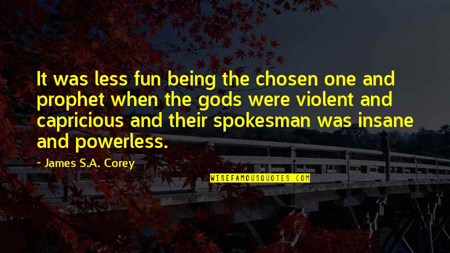 Powerless Quotes By James S.A. Corey: It was less fun being the chosen one