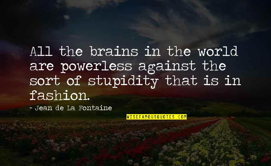 Powerless Quotes By Jean De La Fontaine: All the brains in the world are powerless