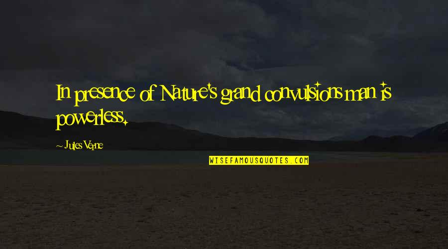 Powerless Quotes By Jules Verne: In presence of Nature's grand convulsions man is