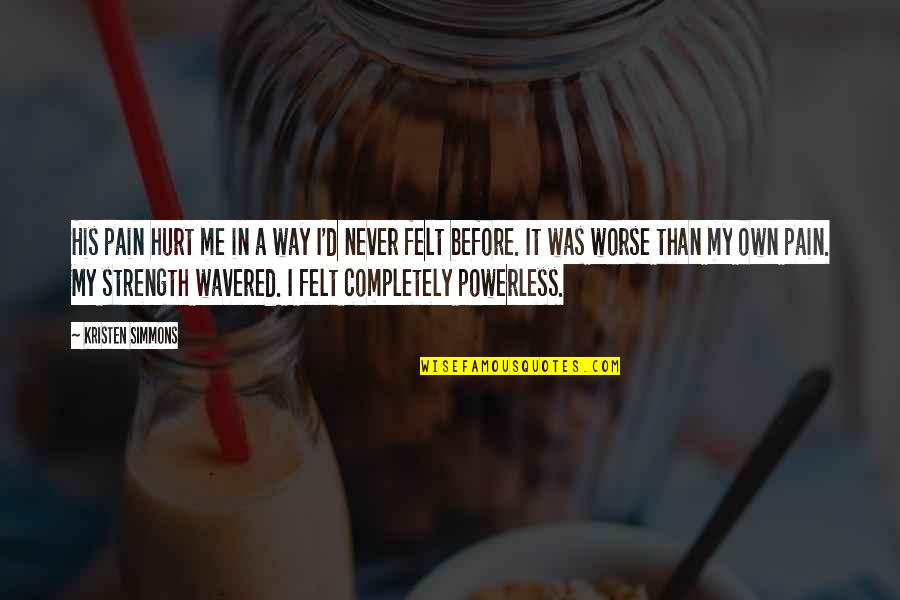 Powerless Quotes By Kristen Simmons: His pain hurt me in a way I'd