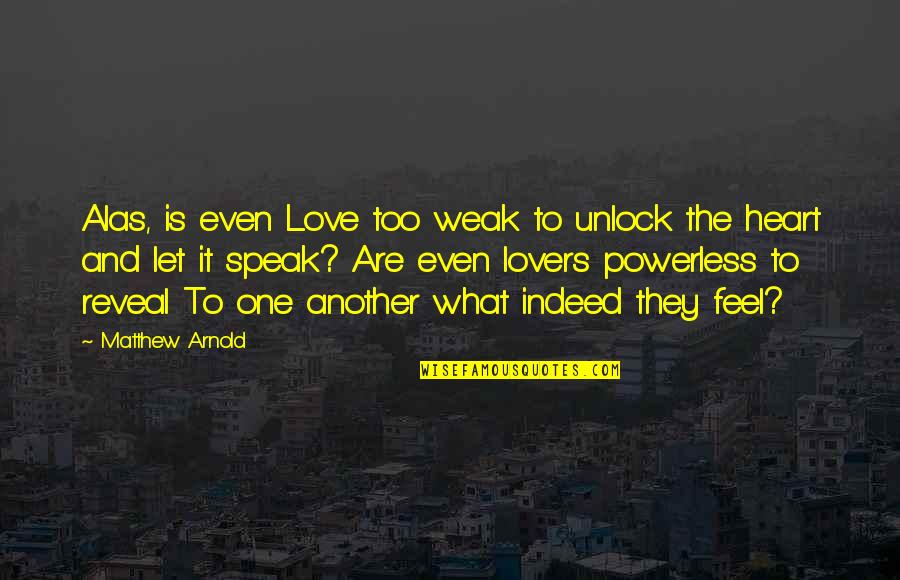 Powerless Quotes By Matthew Arnold: Alas, is even Love too weak to unlock