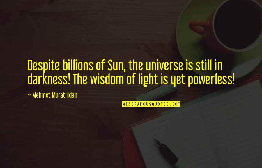 Powerless Quotes By Mehmet Murat Ildan: Despite billions of Sun, the universe is still