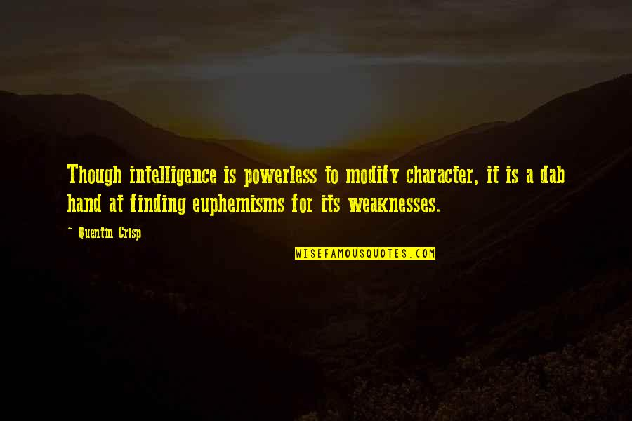 Powerless Quotes By Quentin Crisp: Though intelligence is powerless to modify character, it