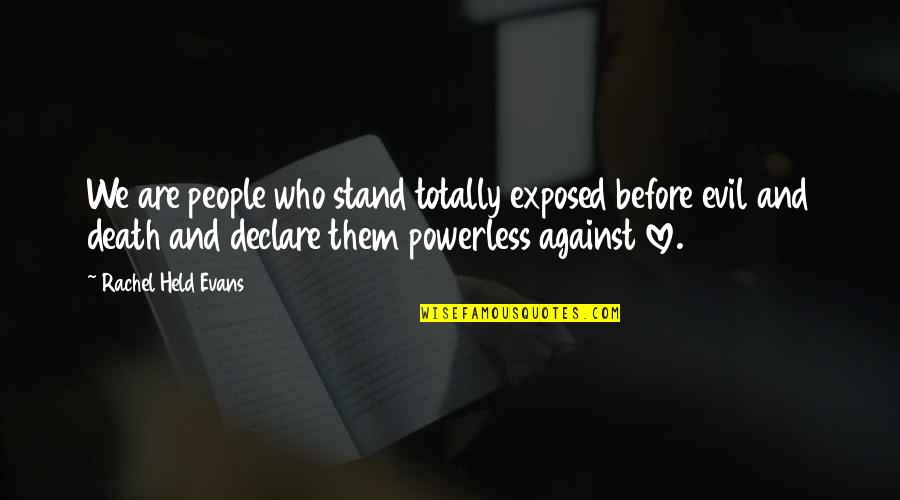 Powerless Quotes By Rachel Held Evans: We are people who stand totally exposed before