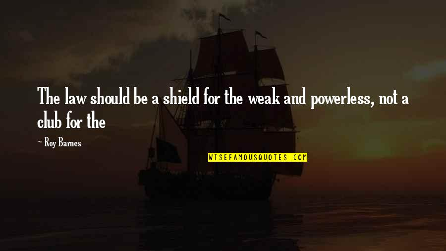 Powerless Quotes By Roy Barnes: The law should be a shield for the