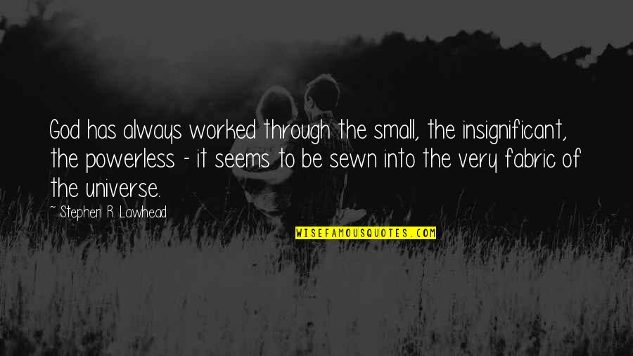 Powerless Quotes By Stephen R. Lawhead: God has always worked through the small, the