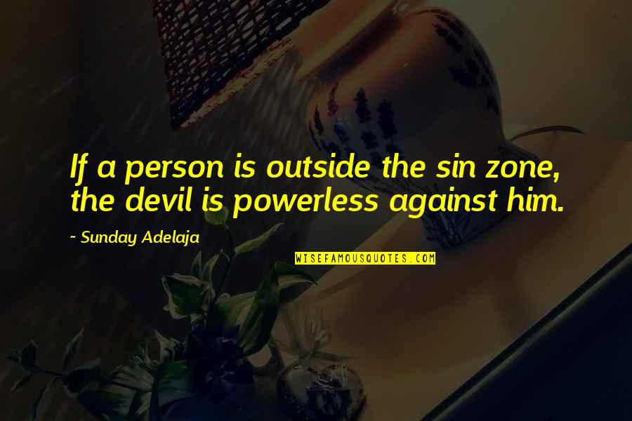 Powerless Quotes By Sunday Adelaja: If a person is outside the sin zone,