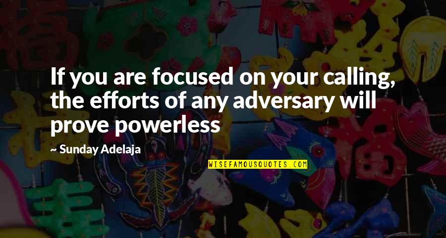 Powerless Quotes By Sunday Adelaja: If you are focused on your calling, the