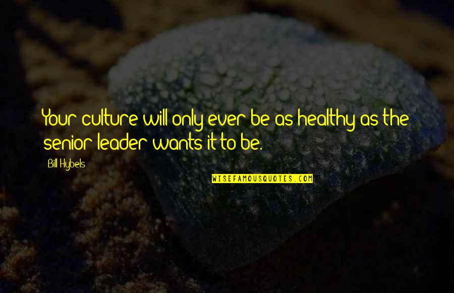 Ppl Who Take You For Granted Quotes By Bill Hybels: Your culture will only ever be as healthy