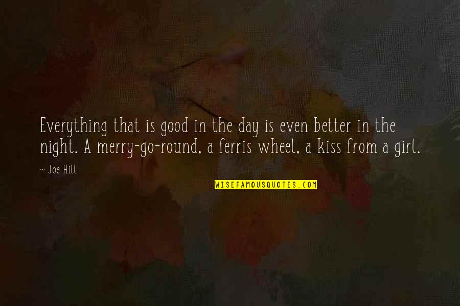 Ppl Who Take You For Granted Quotes By Joe Hill: Everything that is good in the day is