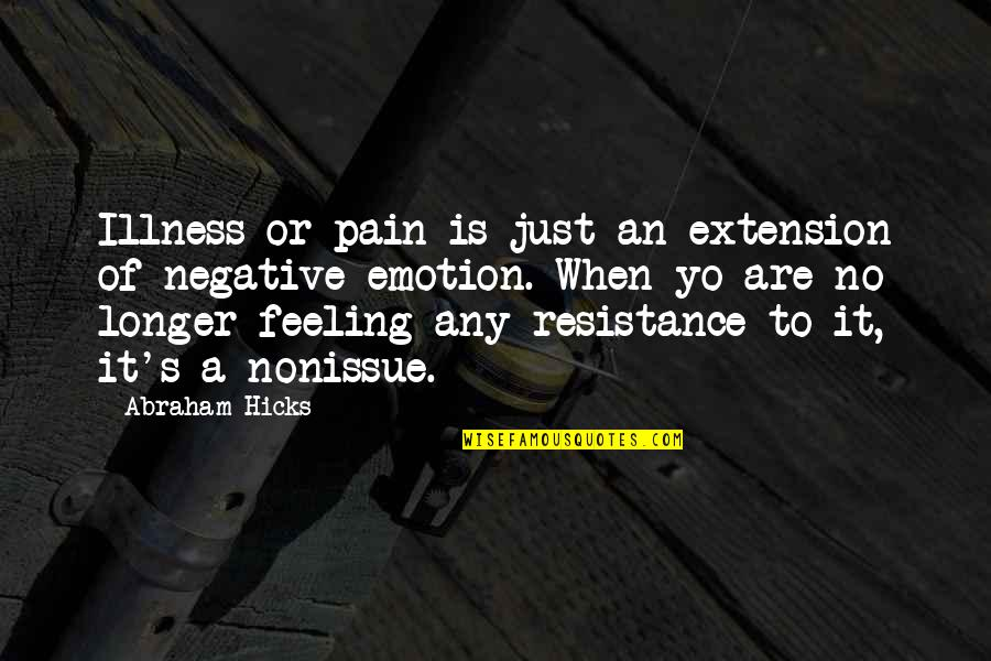 Practical Education Quotes By Abraham Hicks: Illness or pain is just an extension of