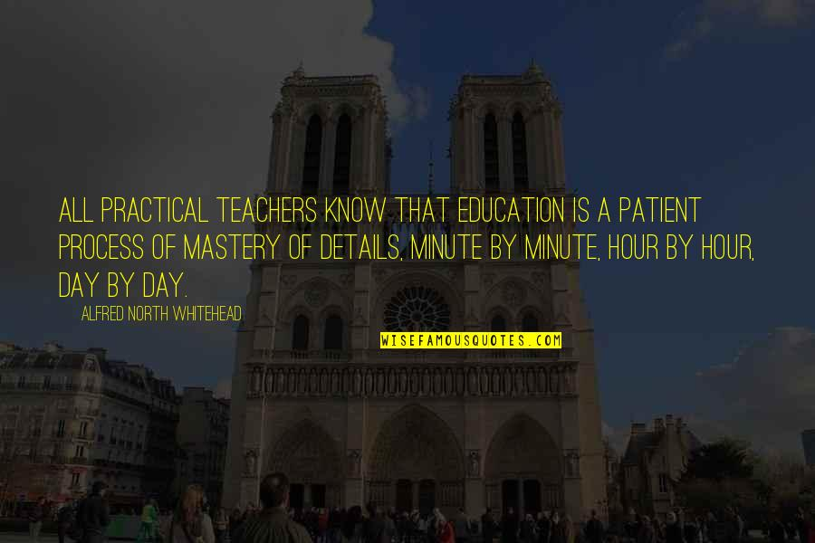 Practical Education Quotes By Alfred North Whitehead: All practical teachers know that education is a