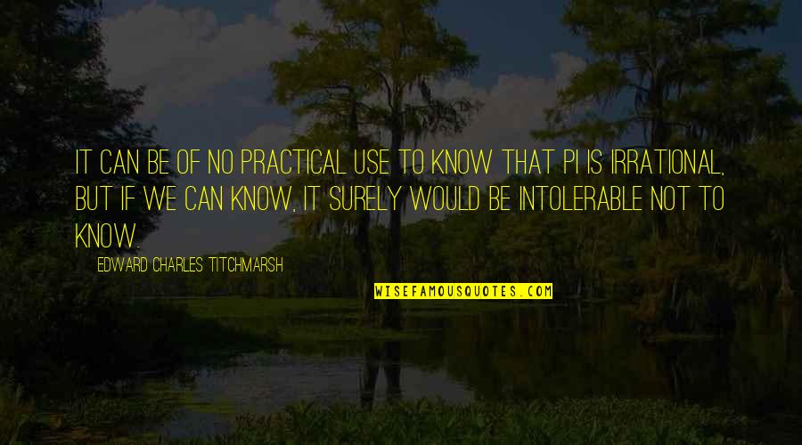 Practical Education Quotes By Edward Charles Titchmarsh: It can be of no practical use to