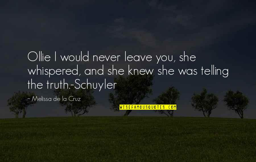 Practical Education Quotes By Melissa De La Cruz: Ollie I would never leave you, she whispered,