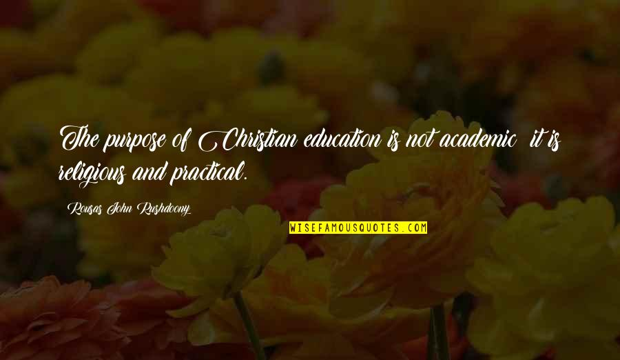 Practical Education Quotes By Rousas John Rushdoony: The purpose of Christian education is not academic: